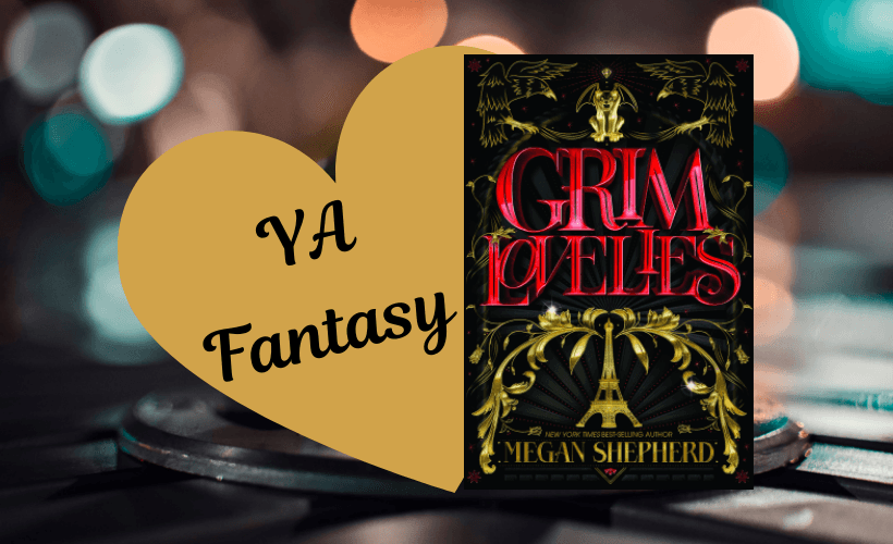 Grim Lovelies by Megan Shepherd book cover and YA fantasy written in a gold heart