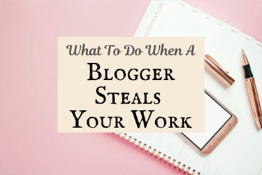 What To Do When A Blogger Steals Your Work Post