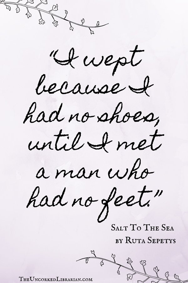 """Salt To The Sea Ruta Sepetys Quote, """"I wept because I had no shoes, until I met a man who had no feet."""""""