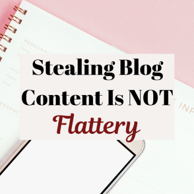 Stealing Blog Content Is Not Flattery (Or Legal)