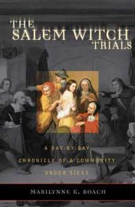 Nonfiction Books Set In Salem The Salem Witch Trials: A Day by Day Chronicle of a Community Under Siege by Marilynne Roach