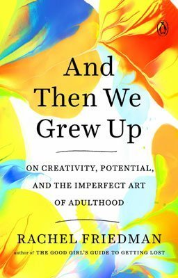 Book Like Elizabeth Gilbert, And Then We Grew Up By Rachel Friedman