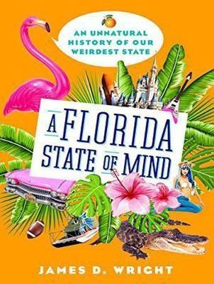 Nonfiction books about Florida A Florida State of Mind by James D Wright