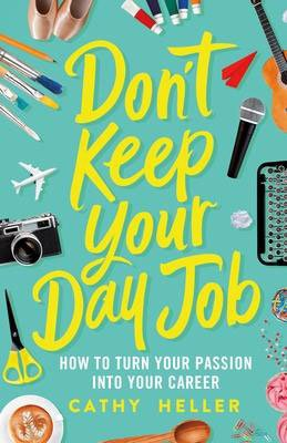 Dont Keep Your Day Job by Cathy Heller