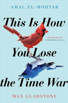 Best Time Travel Books, This Is How You Lose The War Max Gladstone book cover with red cardinal and blue jay