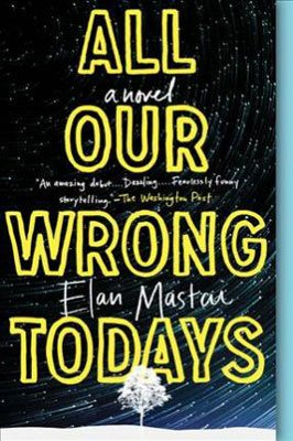 Funny Time Travel Fiction All Our Wrongs Today By Elan Mastai