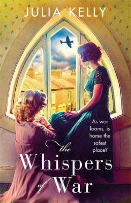 The Whispers Of War by Julia Kelly book cover with a blonde and brunette woman watching a war plane from the window.