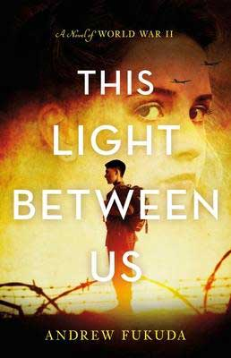 This Light Between Us by Andrew Fukuda book cover with woman in the background and male soldier carrying a backpack