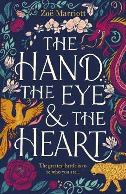 The Hand the eye and the heart by by Zoe Marriott book cover with dragon, bird, and jaguar