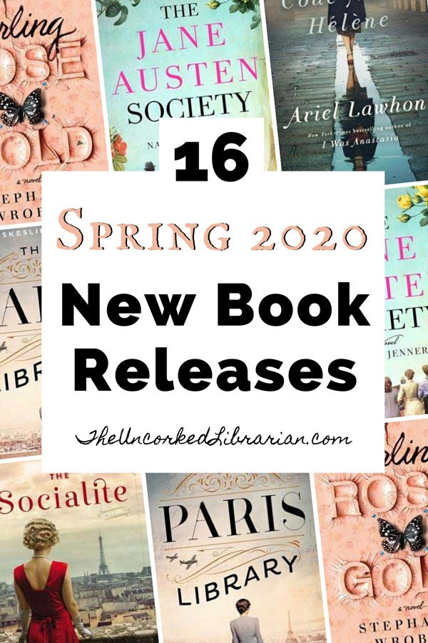 16 Spring 2020 New Book Releases Pinterest pin with The Socialite, The Paris Library, Code Name Helene, Darling Rose Gold, and The Jane Austen Society book covers