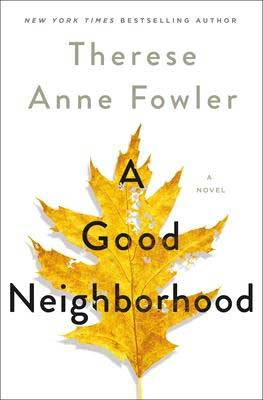 A Good Neighborhood by Therese Anne Fowler book cover with gold and yellow torn leaf