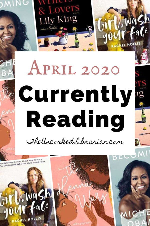 April 2020 Currently Reading List Pinterest pin with book covers for Becoming by Michelle Obama, Writers & Lovers by Lily King, Girl Wash Your Face by Rachel Hollis, and The Henna Wars by Adiba Jaigirdar