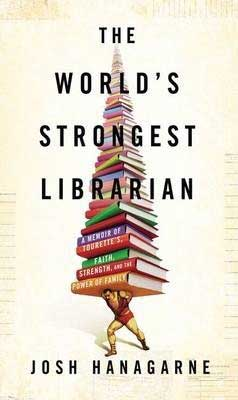 Books set in Utah, The World's Strongest Librarian by Josh Hanagarne, book cover with man holding up a large pile of books on his back