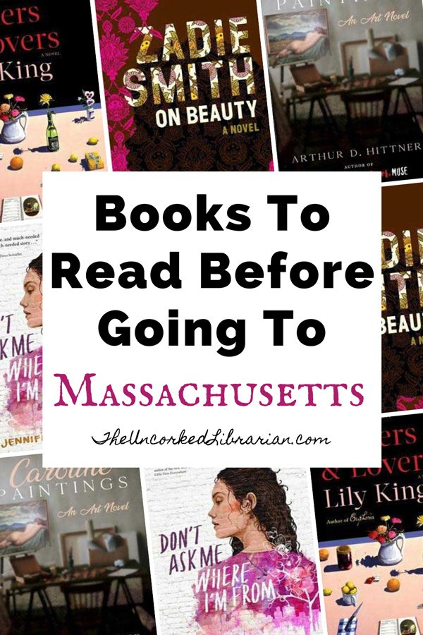 Books To Read Before Going To Massachusetts Pinterest pin with book covers for The Caroline Paintings, On Beauty, Writers and Lovers, and Don't Ask Me Where I'm From