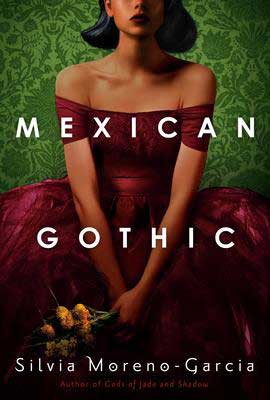 Mexican Gothic by Silvia Moreno-Garcia book cover with Mexican woman wearing a maroon dress holding flowers