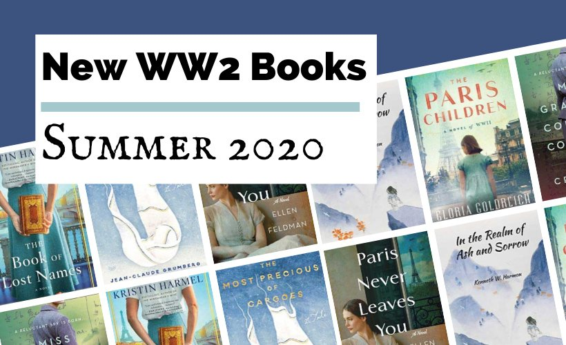 WWII Books Coming Summer 2020 blog post cover with book covers for The Book Of Lost Names, The Most Precious Of Cargoes, Paris Never Leaves You, The Paris Children, and Miss Graham's Cold War Cookbook