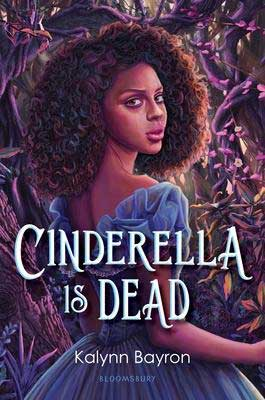 Cinderella Is Dead by Kalynn Bayron book cover with a young Black woman in a blue dress turning to look at the reader