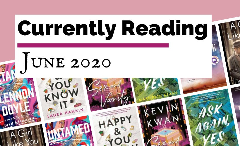 Currently Reading June 2020 blog post cover with book covers for Untamed by Glennon Doyle, Happy & You Know It by Laura Hankin, Sex and Vanity by Kevin Kwan, Ask Again Yes by Math Beth Keane, Valentine by Elizabeth Wetmore and A Girl Like You By Michelle Cox
