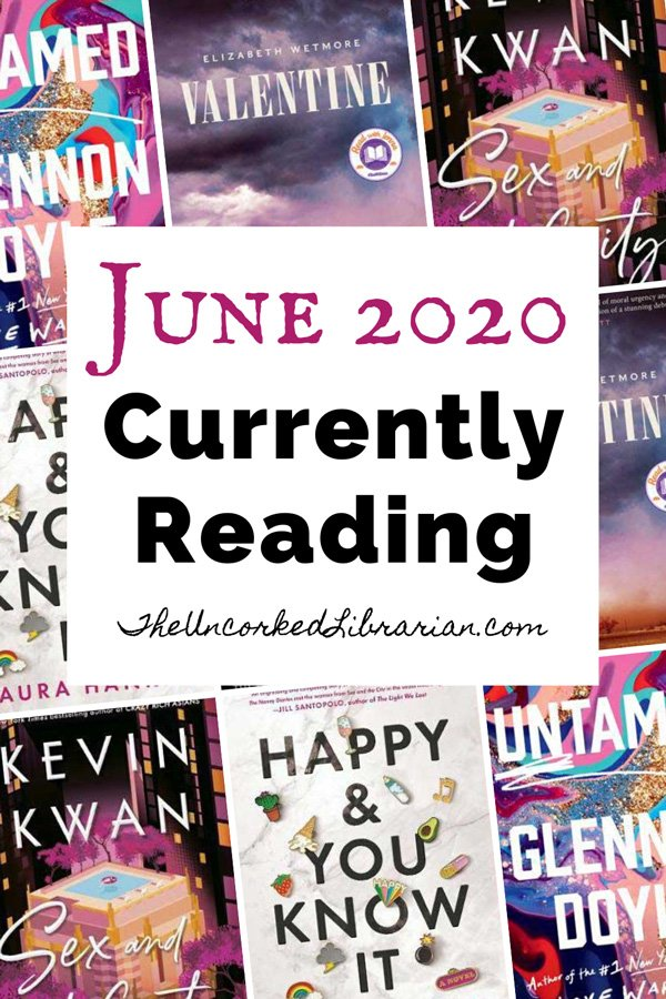 Currently Reading June 2020 Pinterest Pin with book covers for Untamed by Glennon Doyle, Happy & You Know It by Laura Hankin, Sex and Vanity by Kevin Kwan, and Valentine by Elizabeth Wetmore